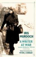 Iris Murdoch a Writer At War