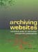Archiving Websites: A guide for information management professionals