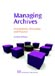 Managing Archives - Foundations, Principles and Practice