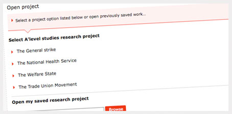 Select a project option listed below or open previously saved work, Select A'level studies research project, The General Strike, The National Health Service, The Welfare State or The Trade Union Movement, Open my saved research project