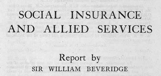 the beveridge report The beveridge report aimed to provide a universal social insurance scheme covering everything from unemployment to sickness and family allowances.